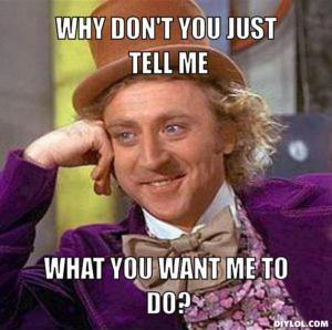 resized_creepy-willy-wonka-meme-generator-why-don-t-you-just-tell-me-what-you-want-me-to-do-06b49c
